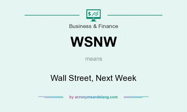 What does WSNW mean? It stands for Wall Street, Next Week