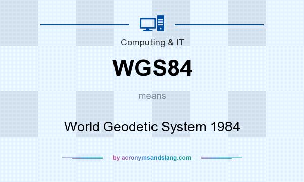 WGS84 - World Geodetic System 1984 in Computing & IT by