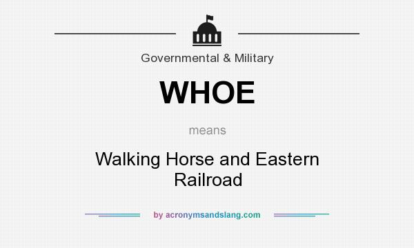 What does WHOE mean? It stands for Walking Horse and Eastern Railroad