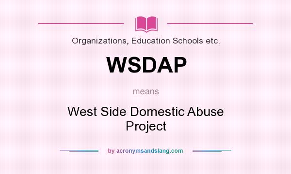 What does WSDAP mean? It stands for West Side Domestic Abuse Project