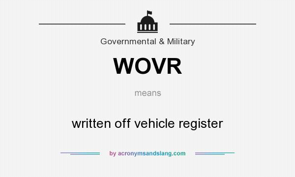 What does WOVR mean? - Definition of WOVR - WOVR stands for written off vehicle register. By ...