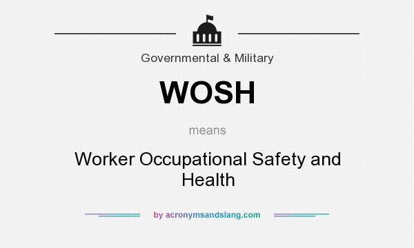 What does WOSH mean? It stands for Worker Occupational Safety and Health