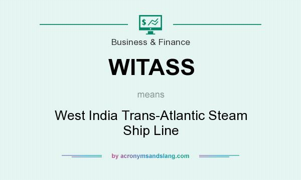 What does WITASS mean? It stands for West India Trans-Atlantic Steam Ship Line