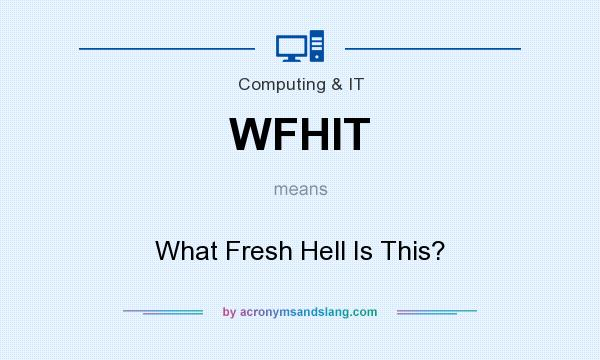 What does WFHIT mean? It stands for What Fresh Hell Is This?
