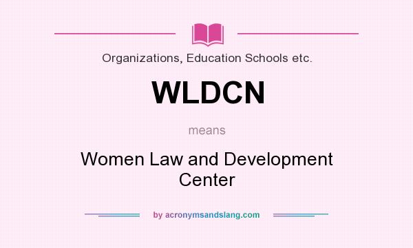 What does WLDCN mean? It stands for Women Law and Development Center