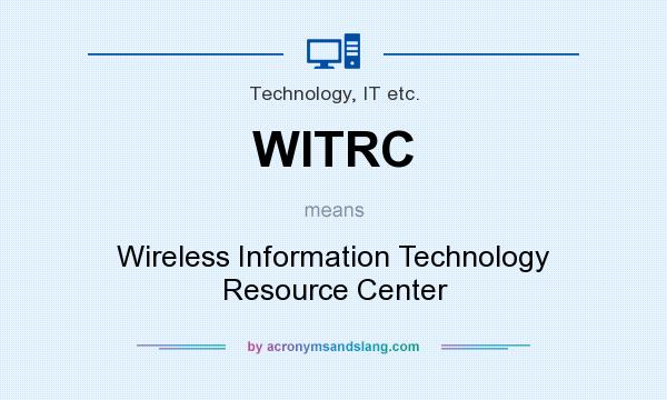 What does WITRC mean? It stands for Wireless Information Technology Resource Center