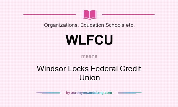 What does WLFCU mean? It stands for Windsor Locks Federal Credit Union