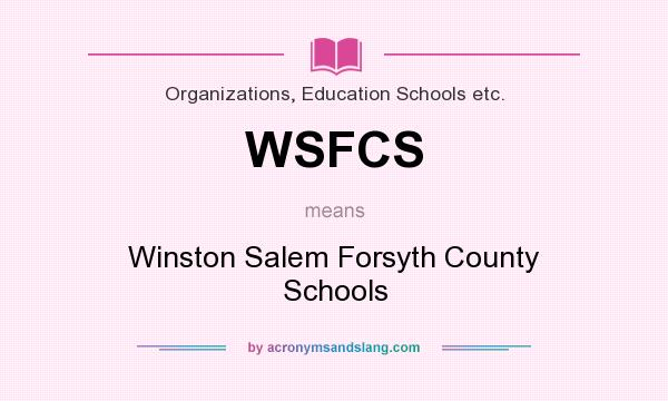 Definition of WSFCS - WSFCS stands for Winston Salem Forsyth County Schools.  By AcronymsAndSlang.com