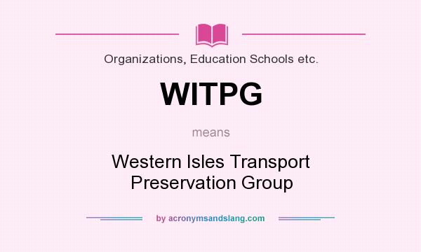 What does WITPG mean? It stands for Western Isles Transport Preservation Group