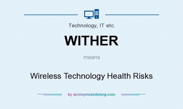 What does WITHER mean? It stands for Wireless Technology Health Risks