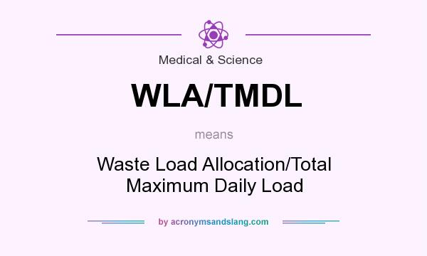 What does WLA/TMDL mean? It stands for Waste Load Allocation/Total Maximum Daily Load