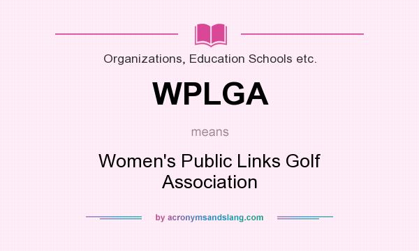 What does WPLGA mean? It stands for Women`s Public Links Golf Association