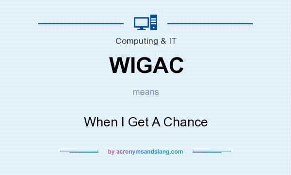 What does WIGAC mean? It stands for When I Get A Chance