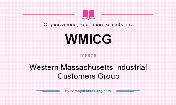 What does WMICG mean? It stands for Western Massachusetts Industrial Customers Group