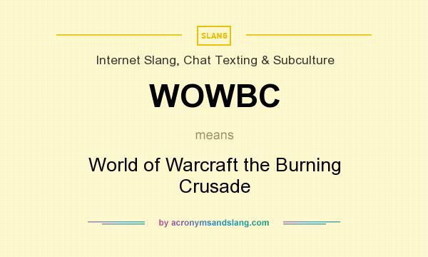 What does WOWBC mean? It stands for World of Warcraft the Burning Crusade