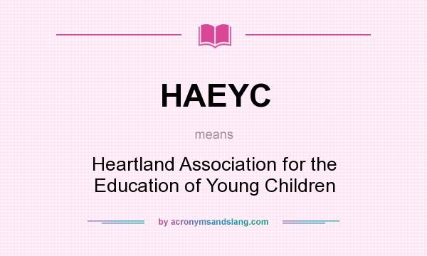 What does HAEYC mean? It stands for Heartland Association for the Education of Young Children