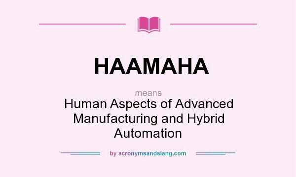 What does HAAMAHA mean? It stands for Human Aspects of Advanced Manufacturing and Hybrid Automation