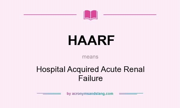 What does HAARF mean? It stands for Hospital Acquired Acute Renal Failure