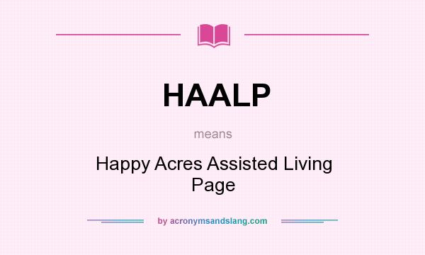 What does HAALP mean? It stands for Happy Acres Assisted Living Page