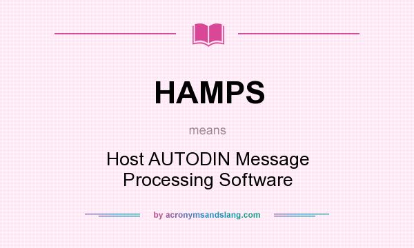 What does HAMPS mean? It stands for Host AUTODIN Message Processing Software