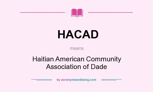 What does HACAD mean? It stands for Haitian American Community Association of Dade