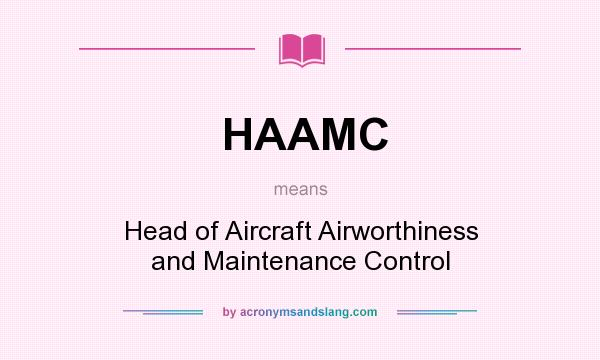 What does HAAMC mean? It stands for Head of Aircraft Airworthiness and Maintenance Control