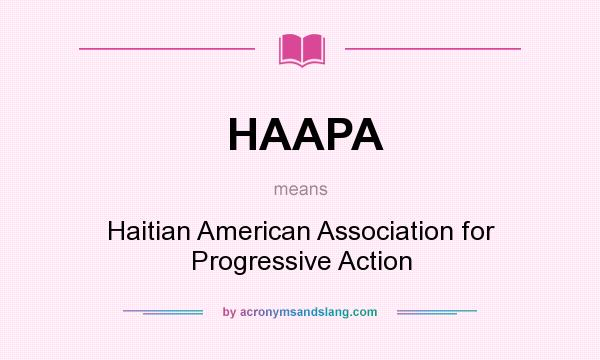 What does HAAPA mean? It stands for Haitian American Association for Progressive Action