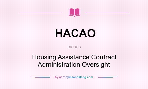 What does HACAO mean? It stands for Housing Assistance Contract Administration Oversight