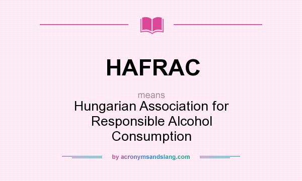 What does HAFRAC mean? It stands for Hungarian Association for Responsible Alcohol Consumption