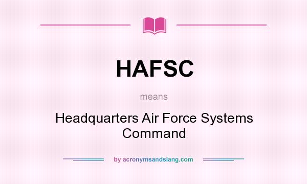 What does HAFSC mean? It stands for Headquarters Air Force Systems Command