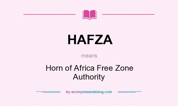 What does HAFZA mean? It stands for Horn of Africa Free Zone Authority