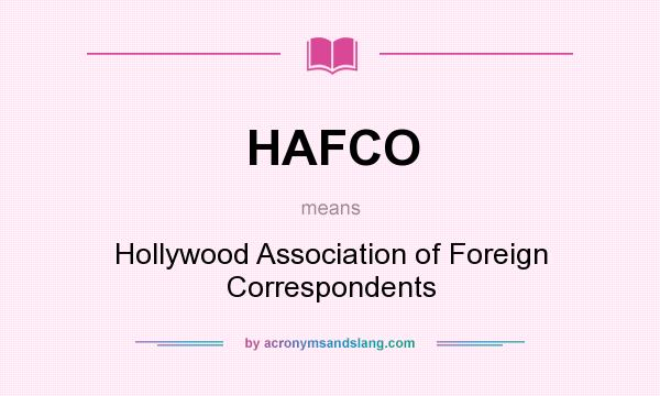 What does HAFCO mean? It stands for Hollywood Association of Foreign Correspondents