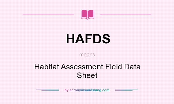 What does HAFDS mean? It stands for Habitat Assessment Field Data Sheet