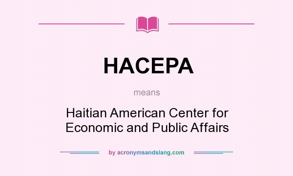 What does HACEPA mean? It stands for Haitian American Center for Economic and Public Affairs