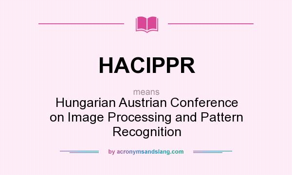 What does HACIPPR mean? It stands for Hungarian Austrian Conference on Image Processing and Pattern Recognition