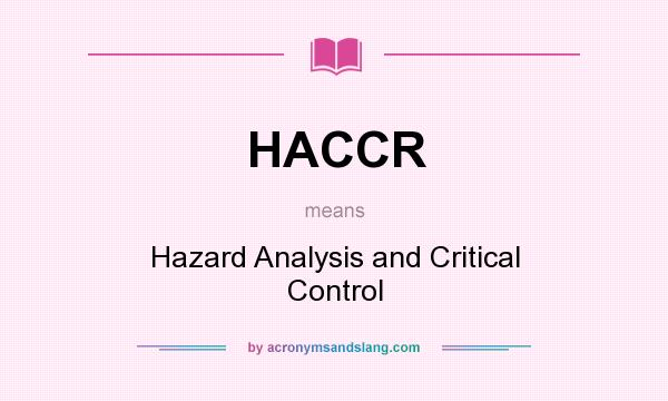 What does HACCR mean? It stands for Hazard Analysis and Critical Control