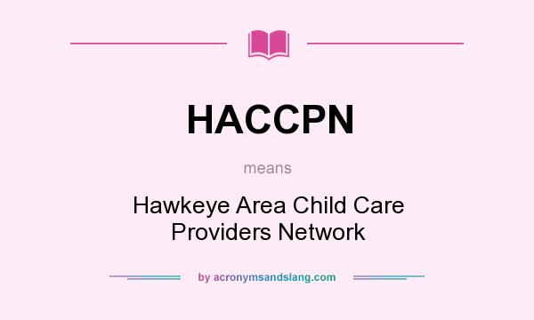 What does HACCPN mean? It stands for Hawkeye Area Child Care Providers Network