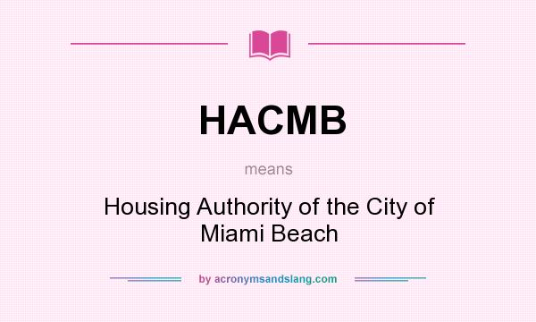 What does HACMB mean? It stands for Housing Authority of the City of Miami Beach