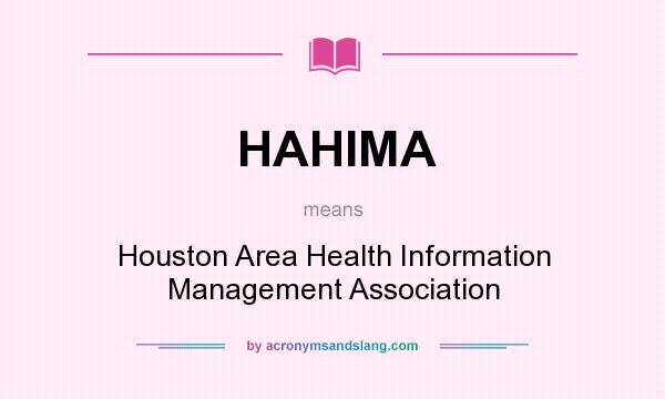 What does HAHIMA mean? It stands for Houston Area Health Information Management Association