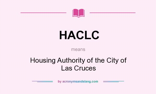 What does HACLC mean? It stands for Housing Authority of the City of Las Cruces
