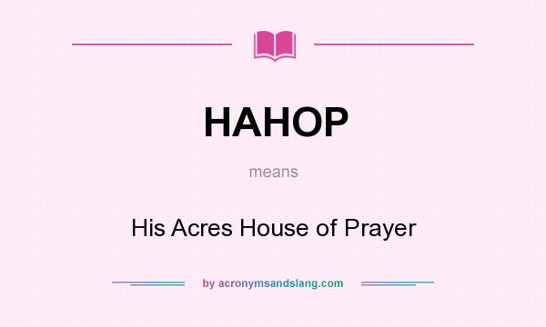 What does HAHOP mean? It stands for His Acres House of Prayer
