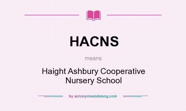 What does HACNS mean? It stands for Haight Ashbury Cooperative Nursery School