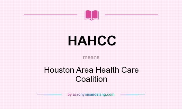 What does HAHCC mean? It stands for Houston Area Health Care Coalition