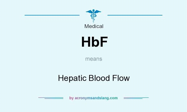 What does HbF mean? It stands for Hepatic Blood Flow
