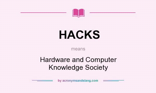What does HACKS mean? It stands for Hardware and Computer Knowledge Society