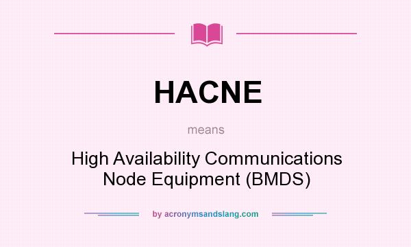 What does HACNE mean? It stands for High Availability Communications Node Equipment (BMDS)