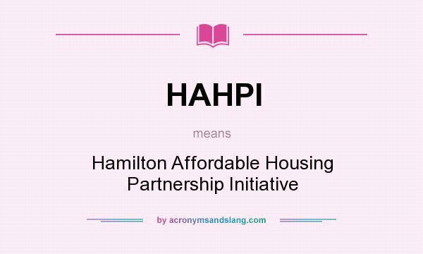 What does HAHPI mean? It stands for Hamilton Affordable Housing Partnership Initiative