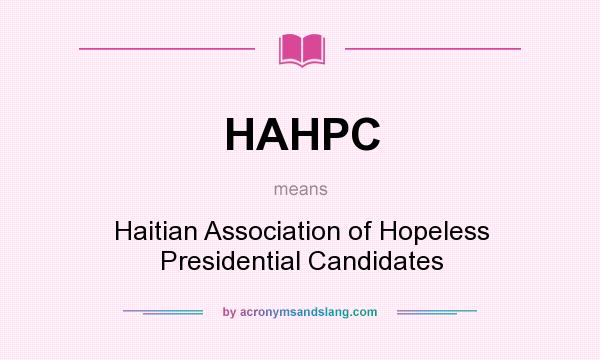 What does HAHPC mean? It stands for Haitian Association of Hopeless Presidential Candidates