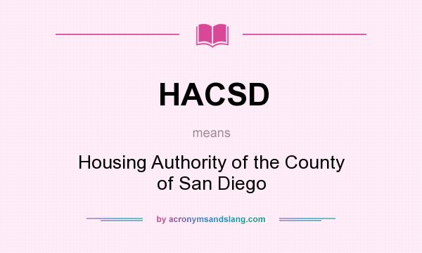 What does HACSD mean? It stands for Housing Authority of the County of San Diego