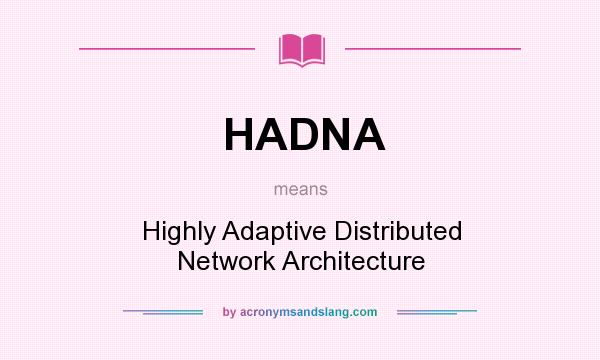What does HADNA mean? It stands for Highly Adaptive Distributed Network Architecture